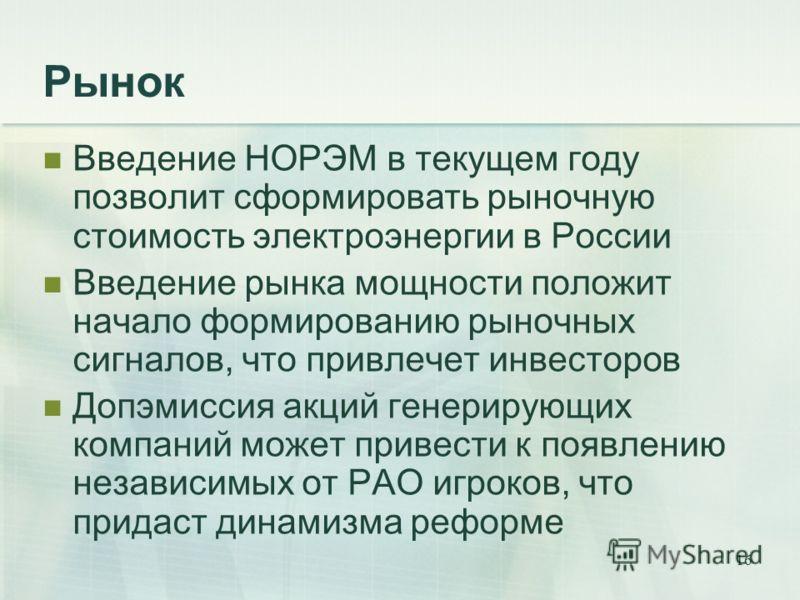 16 Рынок Введение НОРЭМ в текущем году позволит сформировать рыночную стоимость электроэнергии в России Введение рынка мощности положит начало формированию рыночных сигналов, что привлечет инвесторов Допэмиссия акций генерирующих компаний может приве
