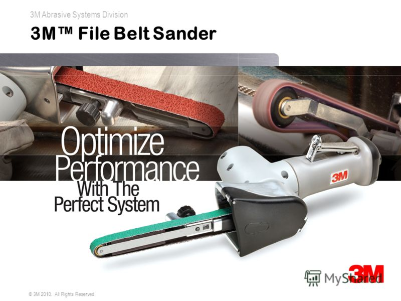3M Abrasive Systems Division © 3M 2010. All Rights Reserved. 3M File Belt Sander