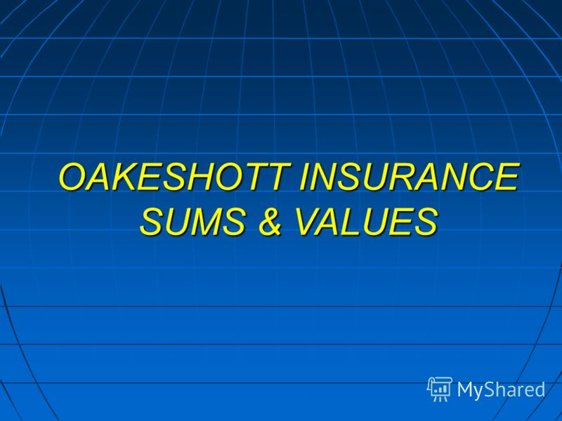 OAKESHOTT INSURANCE SUMS & VALUES