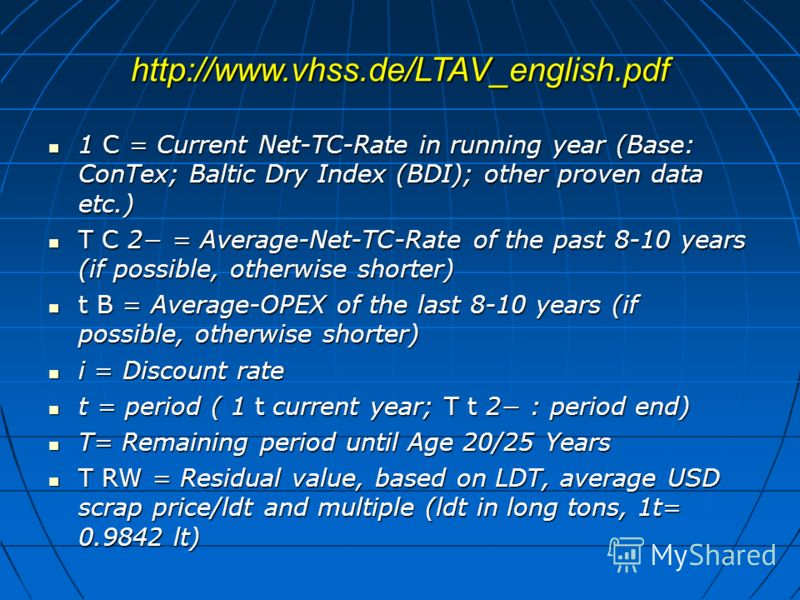 http://www.vhss.de/LTAV_english.pdf 1 C = Current Net-TC-Rate in running year (Base: ConTex; Baltic Dry Index (BDI); other proven data etc.) 1 C = Current Net-TC-Rate in running year (Base: ConTex; Baltic Dry Index (BDI); other proven data etc.) T C