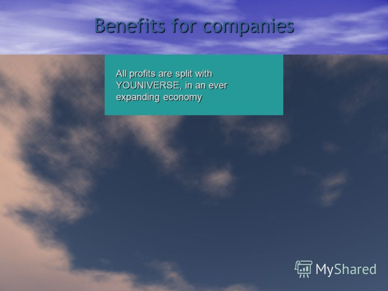 Benefits for companies All profits are split with YOUNIVERSE, in an ever expanding economy