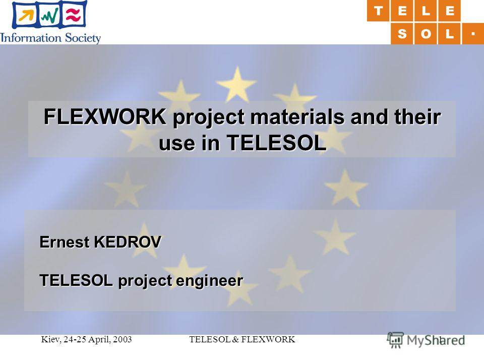 Kiev, 24-25 April, 2003TELESOL & FLEXWORK1 FLEXWORK project materials and their use in TELESOL Ernest KEDROV TELESOL project engineer