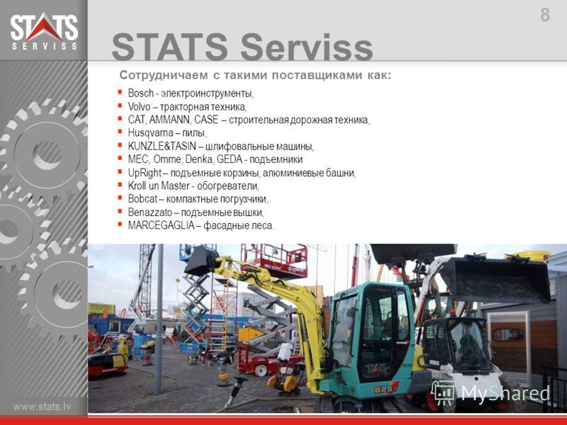 STATS Serviss Bosch - электроинструменты, Volvo – тракторная техника, CAT, AMMANN, CASE – строительная дорожная техника, Husqvarna – пилы, KUNZLE&TASIN – шлифовальные машины, MEC, Omme, Denka, GEDA - подъемники UpRight – подъемные корзины, алюминиевы
