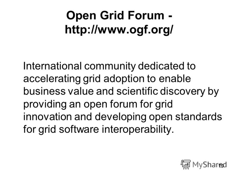 79 Open Grid Forum - http://www.ogf.org/ International community dedicated to accelerating grid adoption to enable business value and scientific discovery by providing an open forum for grid innovation and developing open standards for grid software