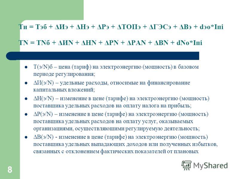8 Ти = Тэб + ΔИэ + ΔНэ + ΔРэ + ΔТОПэ + ΔГЭСэ + ΔВэ + dэo*Iпi ТN = ТNб + ΔИN + ΔНN + ΔРN + ΔРАN + ΔВN + dNo*Iпi Т(э/N)б – цена (тариф) на электроэнергию (мощность) в базовом периоде регулирования; ΔИ(э/N) – удельные расходы, относимые на финансировани