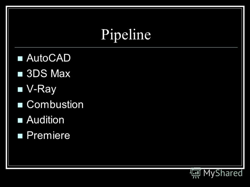 Pipeline AutoCAD 3DS Max V-Ray Combustion Audition Premiere