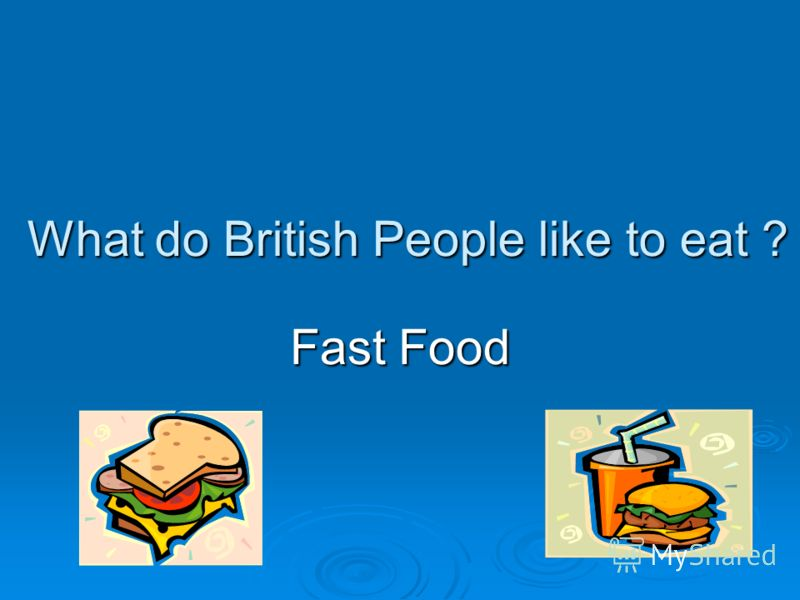What do British People like to eat ? Fast Food