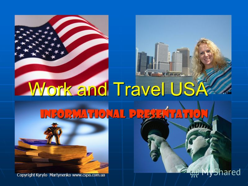 Work and Travel USA Informational Presentation Copyright Kyrylo Martynenko www.cspa.com.ua