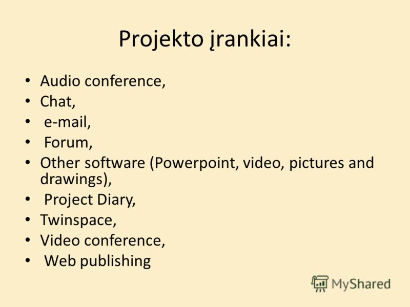 Projekto įrankiai: Audio conference, Chat, e-mail, Forum, Other software (Powerpoint, video, pictures and drawings), Project Diary, Twinspace, Video conference, Web publishing