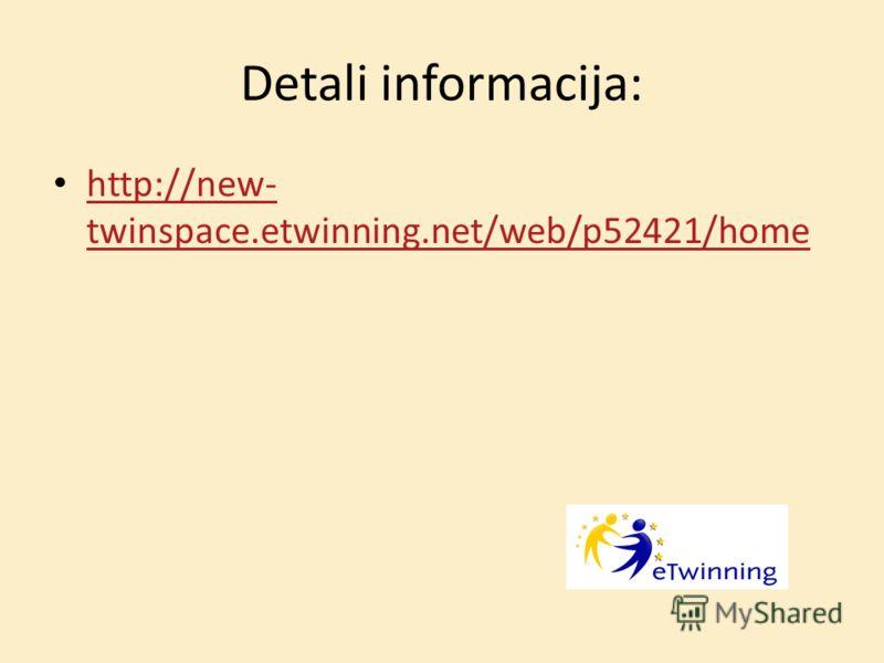 Detali informacija: http://new- twinspace.etwinning.net/web/p52421/home http://new- twinspace.etwinning.net/web/p52421/home