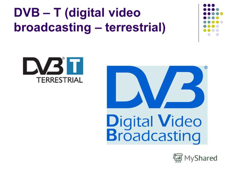 1 DVB – T (digital video broadcasting – terrestrial)