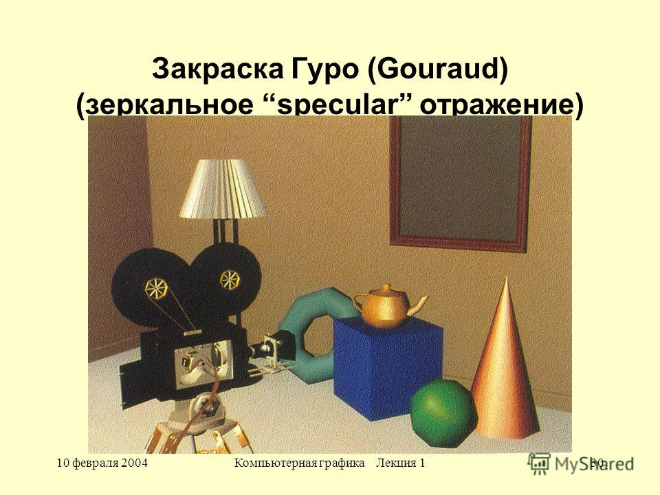 10 февраля 2004Компьютерная графика Лекция 130 Закраска Гуро (Gouraud) (зеркальное specular отражение)