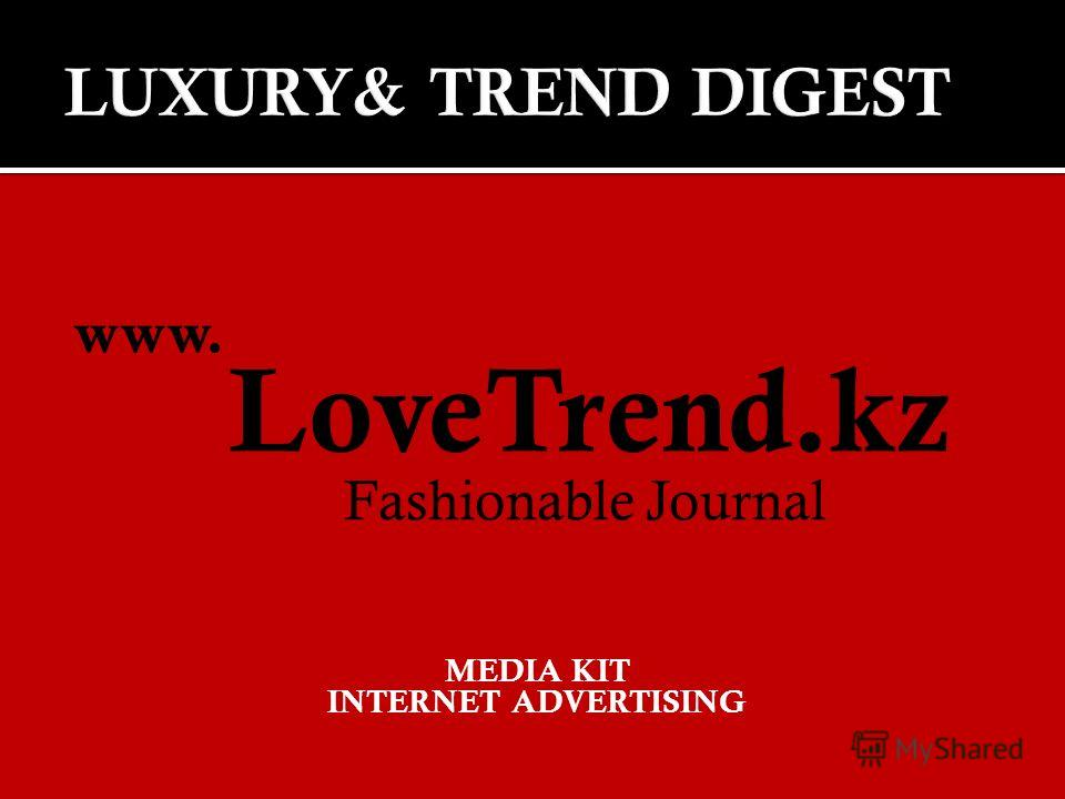 www. LoveTrend.kz Fashionable Journal MEDIA KIT INTERNET ADVERTISING