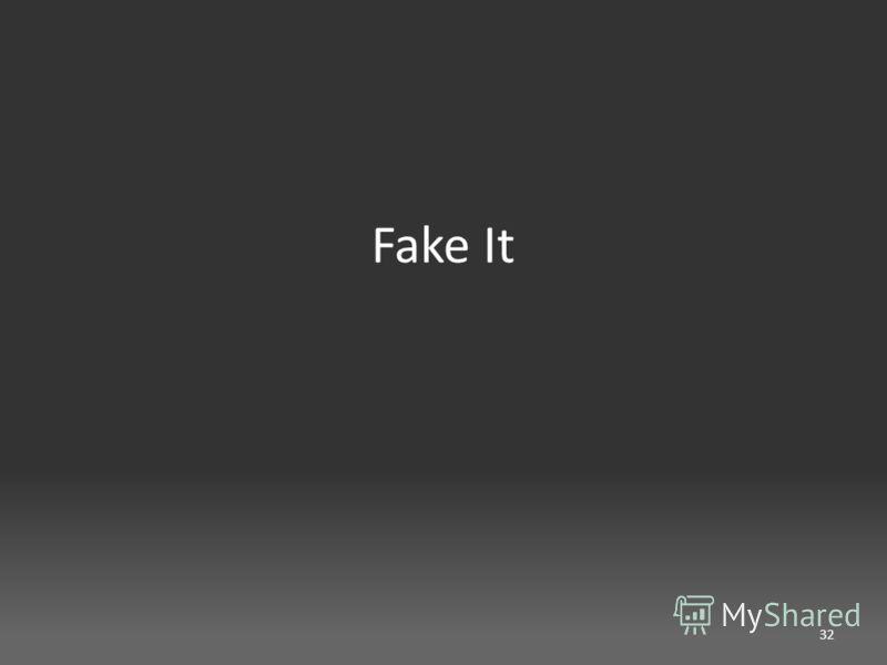 Fake It 32