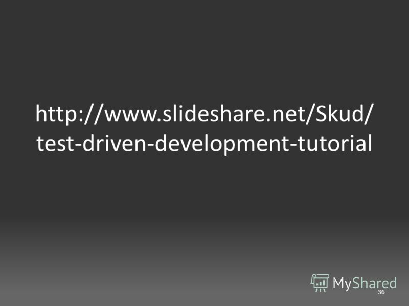 http://www.slideshare.net/Skud/ test-driven-development-tutorial 36