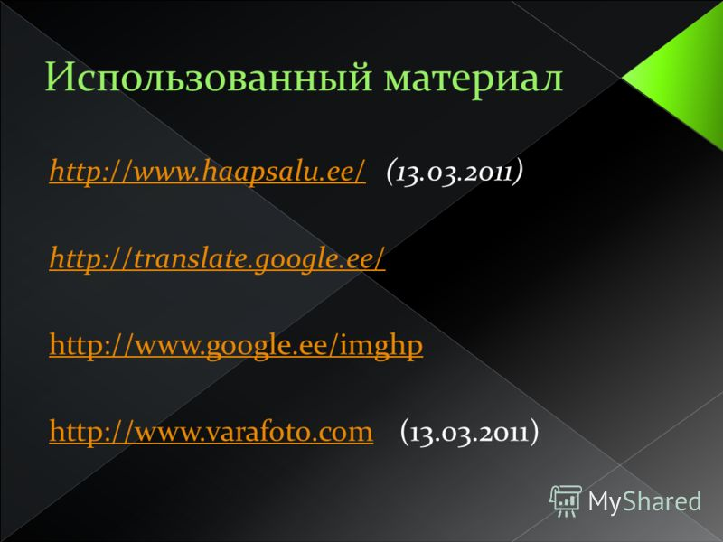 http://www.haapsalu.ee/http://www.haapsalu.ee/ (13.03.2011) http://translate.google.ee/ http://www.google.ee/imghp http://www.varafoto.comhttp://www.varafoto.com (13.03.2011)