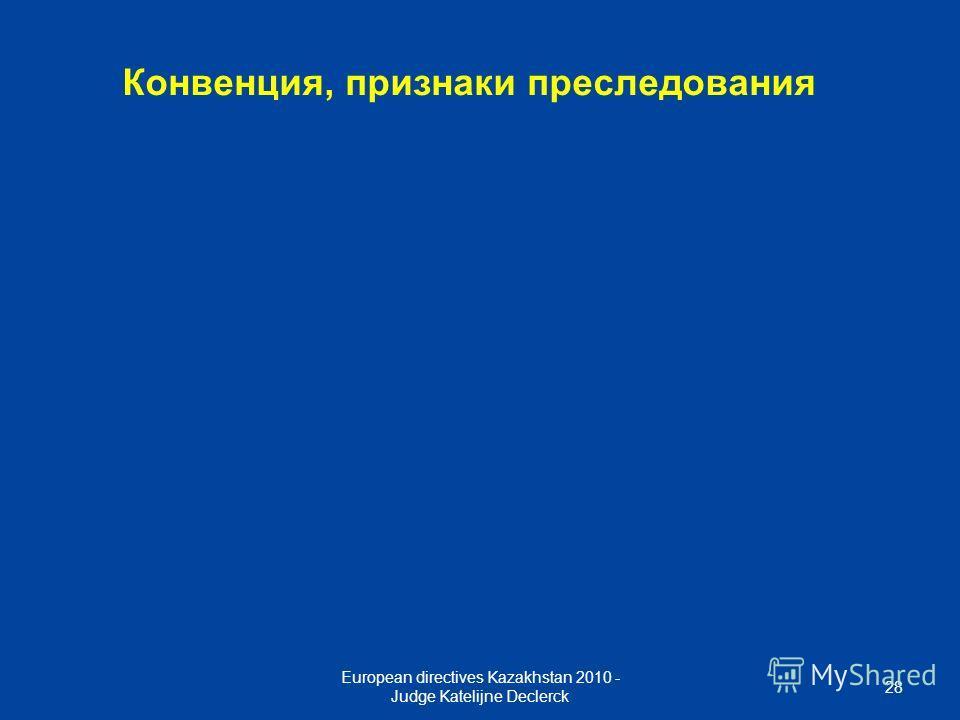 European directives Kazakhstan 2010 - Judge Katelijne Declerck 28 Конвенция, признаки преследования