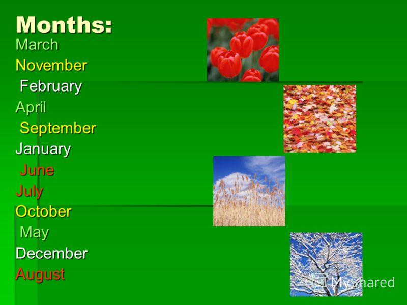 Months: MarchNovember February FebruaryApril September SeptemberJanuary June JuneJulyOctober May MayDecemberAugust