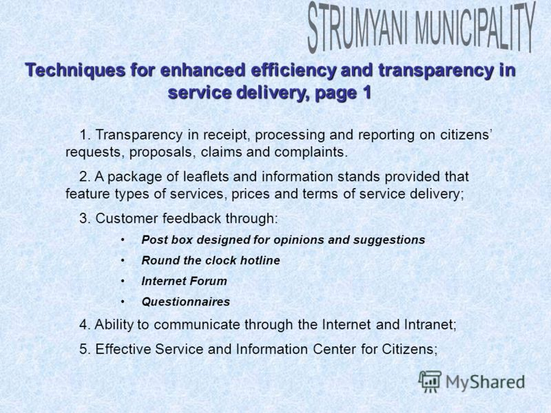 Techniques for enhanced efficiency and transparency in service delivery, page 1 1. Transparency in receipt, processing and reporting on citizens requests, proposals, claims and complaints. 2. A package of leaflets and information stands provided that