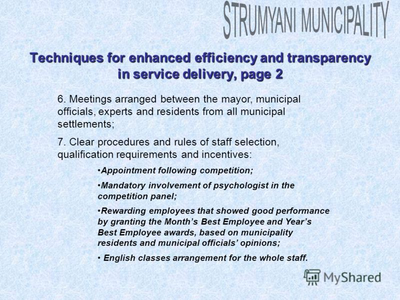 Techniques for enhanced efficiency and transparency in service delivery, page 2 6. Meetings arranged between the mayor, municipal officials, experts and residents from all municipal settlements; 7. Clear procedures and rules of staff selection, quali