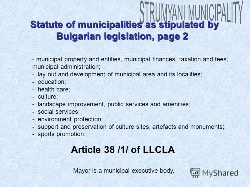 - municipal property and entities, municipal finances, taxation and fees, municipal administration; - lay out and development of municipal area and its localities; - education; - health care; - culture; - landscape improvement, public services and am
