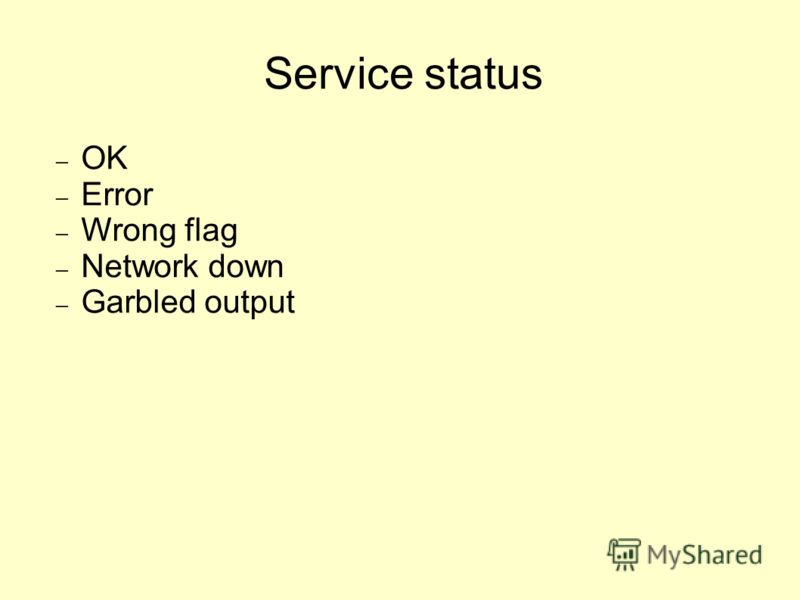 Service status OK Error Wrong flag Network down Garbled output