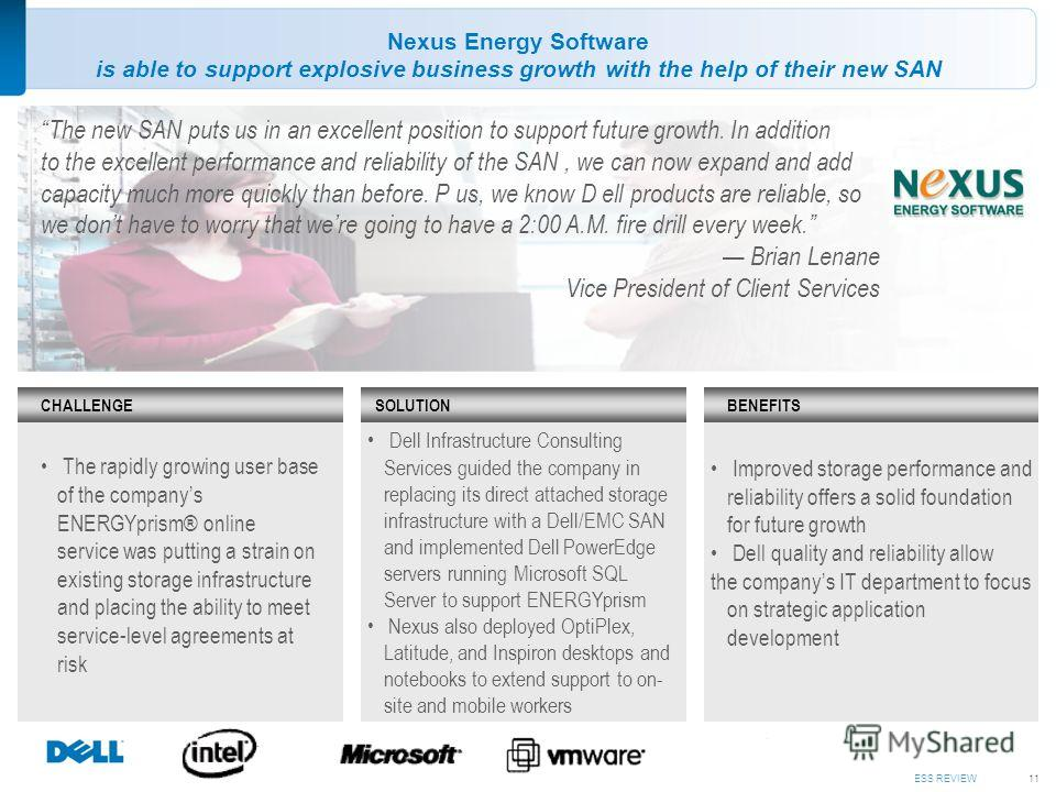 DELL EXECUTIVE BUSINESS REVIEW11 Nexus Energy Software is able to support explosive business growth with the help of their new SAN The rapidly growing user base of the companys ENERGYprism® online service was putting a strain on existing storage infr
