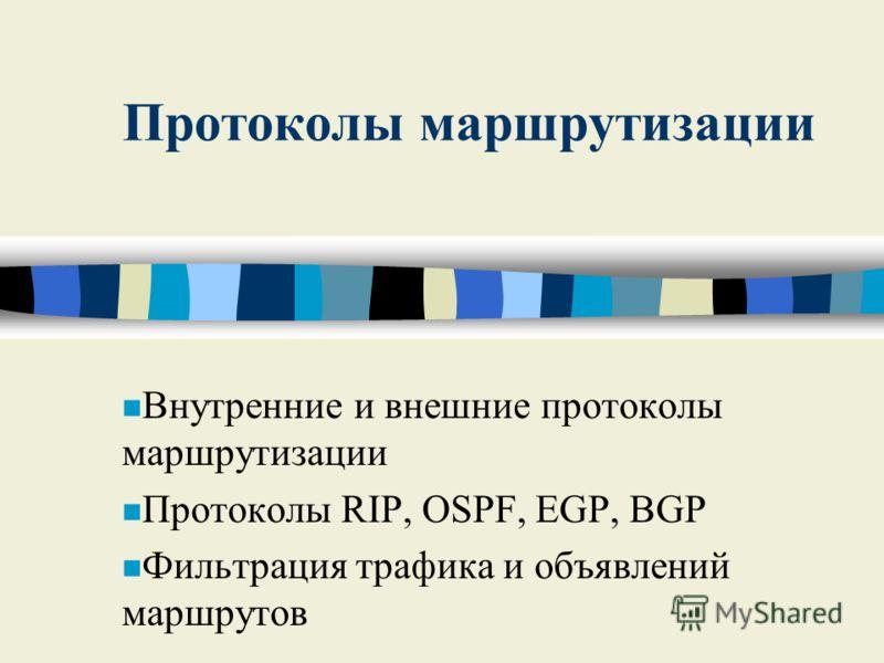 Протоколы маршрутизации n Внутренние и внешние протоколы маршрутизации n Протоколы RIP, OSPF, EGP, BGP n Фильтрация трафика и объявлений маршрутов