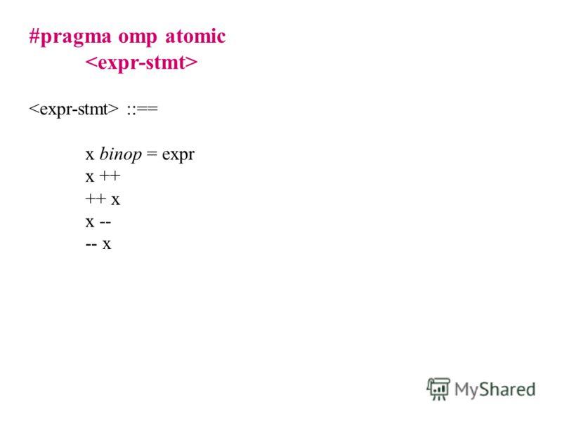 #pragma omp atomic ::== x binop = expr x ++ ++ x x -- -- x