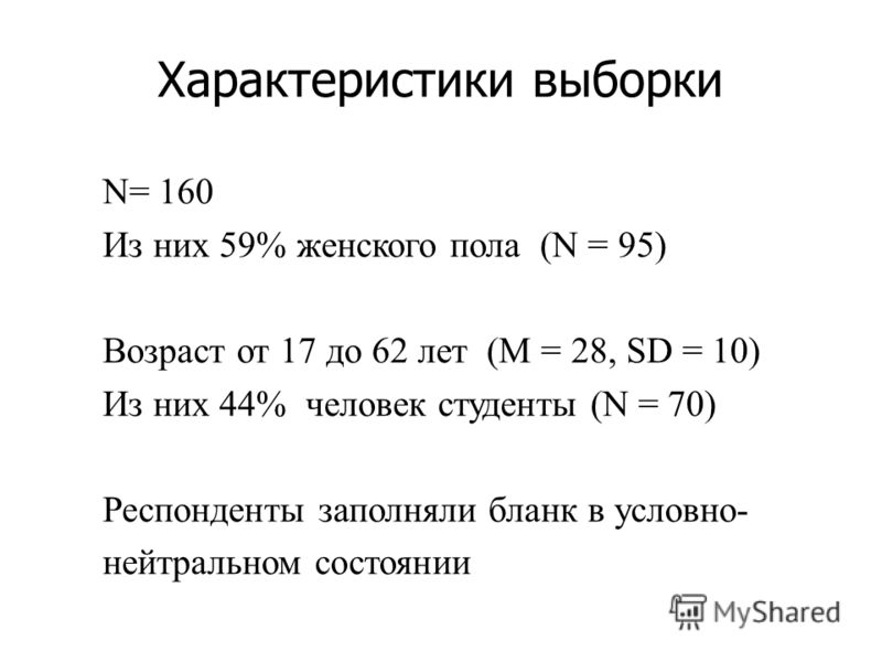 Характеристики выборки N= 160 Из них 59% женского пола (N = 95) Возраст от 17 до 62 лет (M = 28, SD = 10) Из них 44% человек студенты (N = 70) Респонденты заполняли бланк в условно- нейтральном состоянии