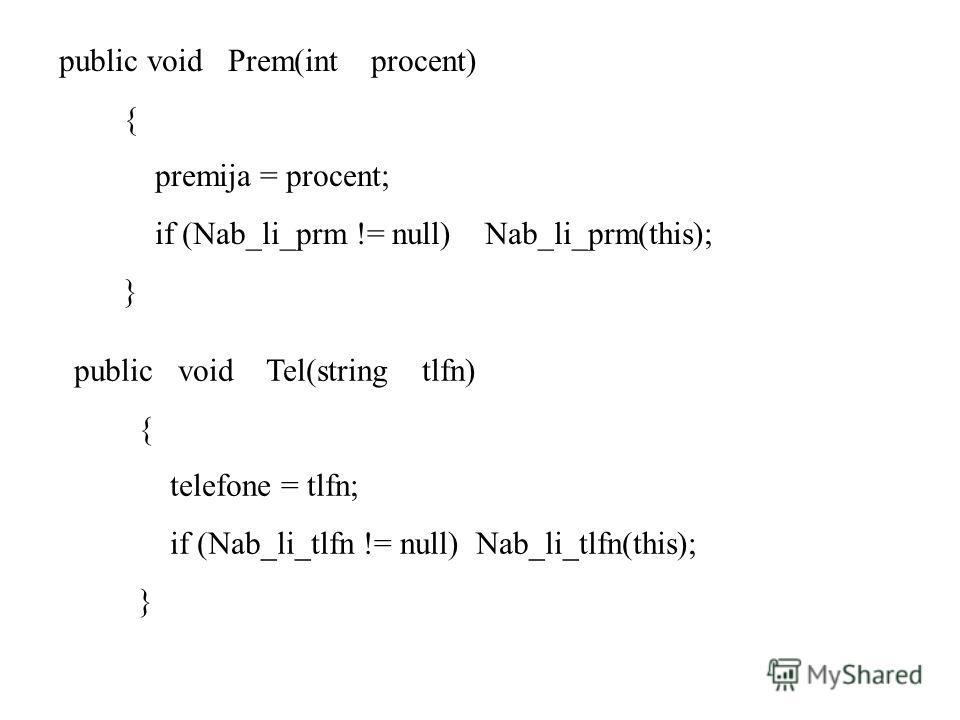 public void Prem(int procent) { premija = procent; if (Nab_li_prm != null) Nab_li_prm(this); } public void Tel(string tlfn) { telefone = tlfn; if (Nab_li_tlfn != null) Nab_li_tlfn(this); }