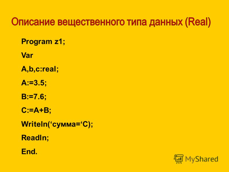 Program z1; Var A,b,c:real; A:=3.5; B:=7.6; C:=A+B; Writeln(сумма=C); Readln; End.