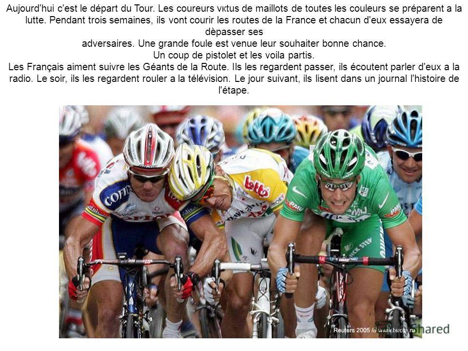 Aujourd'hui c'est le départ du Tour. Les coureurs vкtus de maillots de toutes les couleurs se préparent а la lutte. Pendant trois semaines, ils vont courir les routes de la France et chacun d'eux essayera de dèpasser ses adversaires. Une grande foule