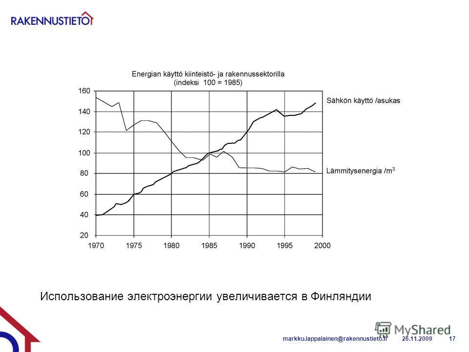 Использование электроэнергии увеличивается в Финляндии 26.11.2009markku.lappalainen@rakennustieto.fi17