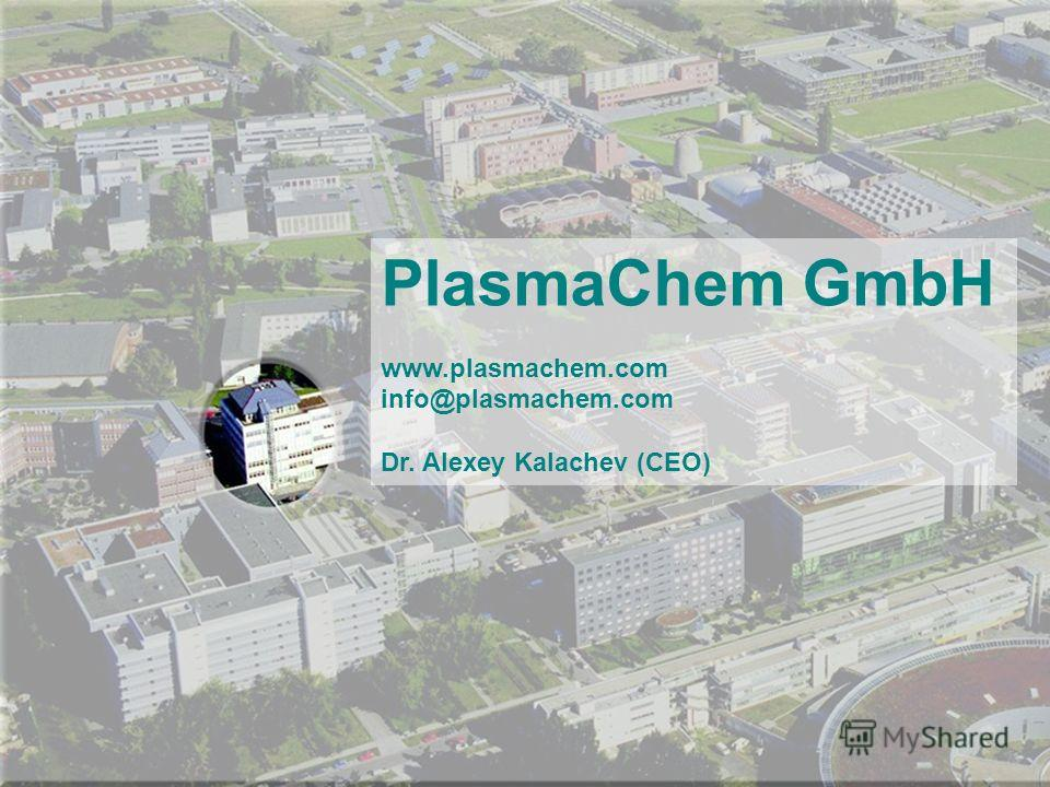 PlasmaChem PlasmaChem GmbH www.plasmachem.com info@plasmachem.com Dr. Alexey Kalachev (CEO)
