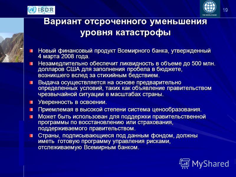www.unisdr.org 19 Вариант отсроченного уменьшения уровня катастрофы Новый финансовый продукт Всемирного банка, утвержденный 4 марта 2008 года. Незамедлительно обеспечит ликвидность в объеме до 500 млн. долларов США для заполнения пробела в бюджете, в