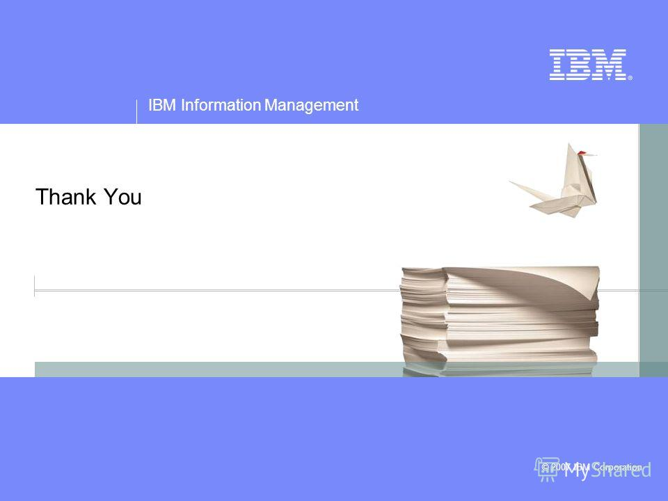 © 2007 IBM Corporation IBM Information Management Thank You