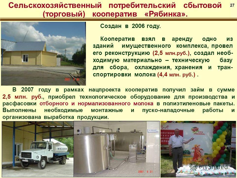 Сельскохозяйственный потребительский сбытовой (торговый) кооператив «Рябинка». Создан в 2006 году. Кооператив взял в аренду одно из зданий имущественного комплекса, провел его реконструкцию (2,5 млн.руб.), создал необ- ходимую материально – техническ