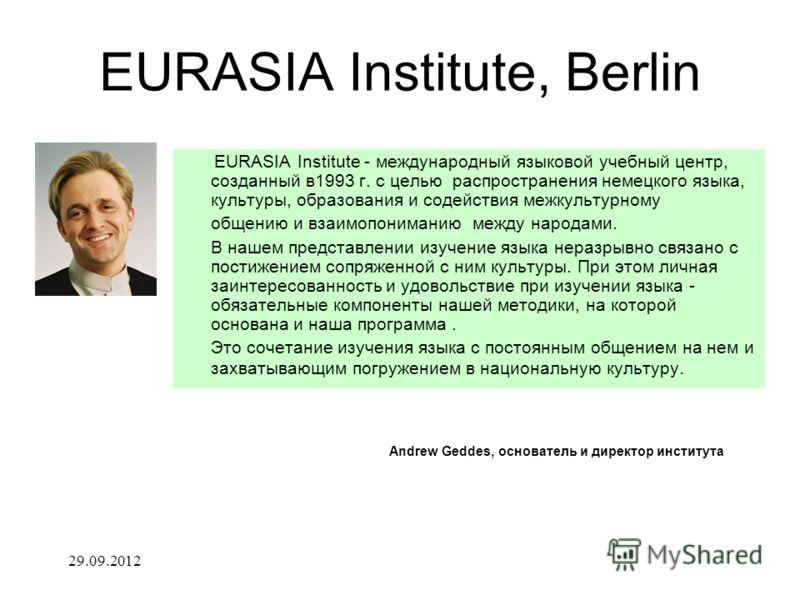04.07.2012 EURASIA Institute, Berlin EURASIA Institute - международный языковой учебный центр, созданный в1993 г. с целью распространения немецкого языка, культуры, образования и содействия межкультурному общению и взаимопониманию между народами. В н
