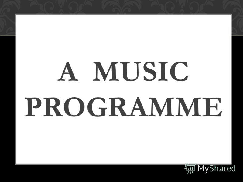 A MUSIC PROGRAMME