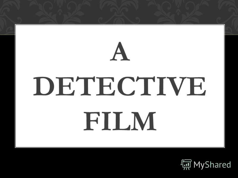 A DETECTIVE FILM