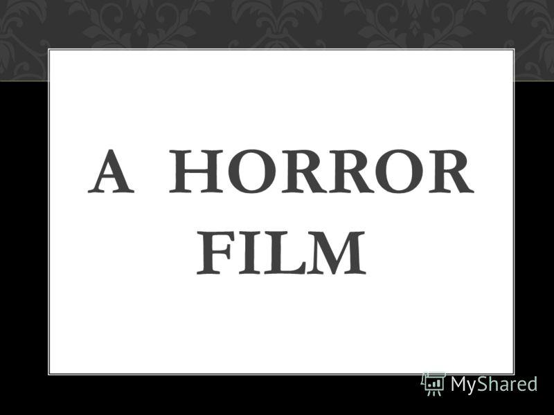 A HORROR FILM