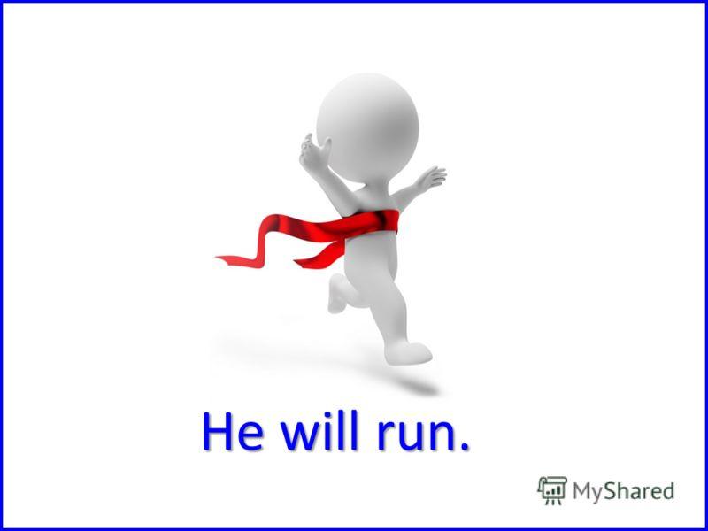 He will run.