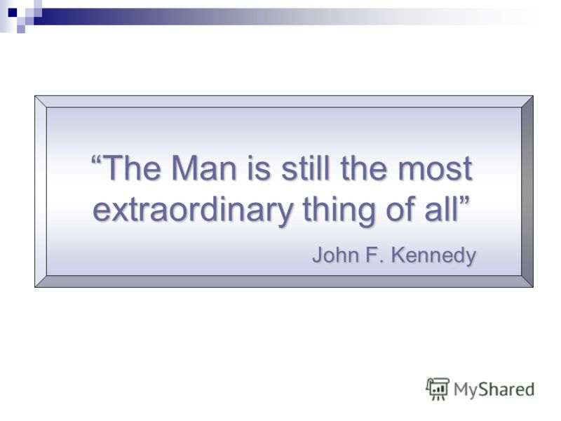 The Man is still the most extraordinary thing of all John F. Kennedy