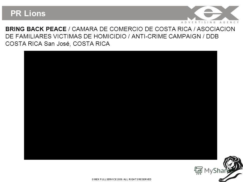 © MEX FULLSERVICE 2009. ALL RIGHTS RESERVED PR Lions BRING BACK PEACE / CAMARA DE COMERCIO DE COSTA RICA / ASOCIACION DE FAMILIARES VICTIMAS DE HOMICIDIO / ANTI-CRIME CAMPAIGN / DDB COSTA RICA San José, COSTA RICA