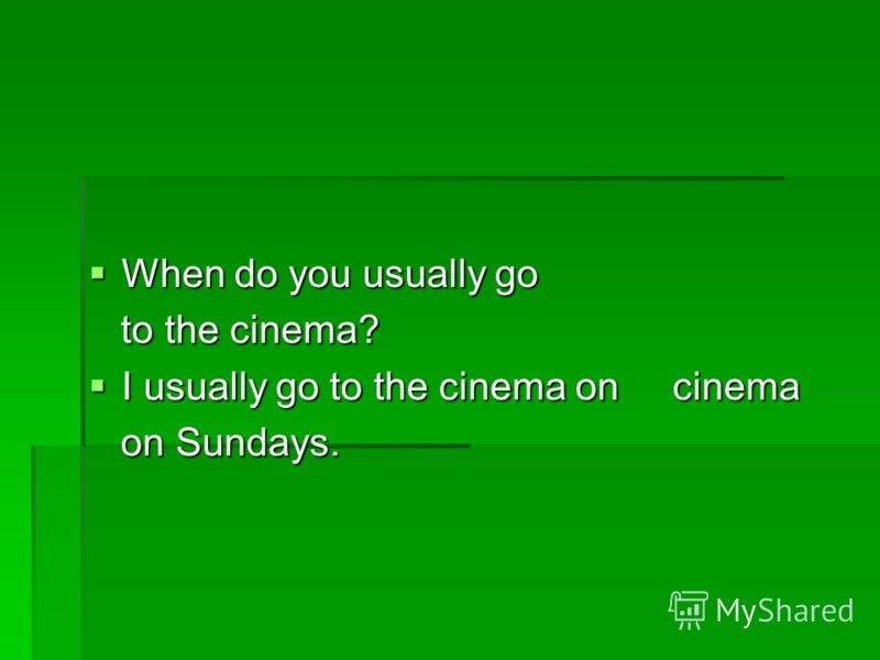 When do you usually go When do you usually go to the cinema? to the cinema? I usually go to the cinema on cinema I usually go to the cinema on cinema on Sundays. on Sundays.