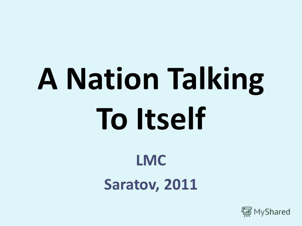 A Nation Talking To Itself LMC Saratov, 2011