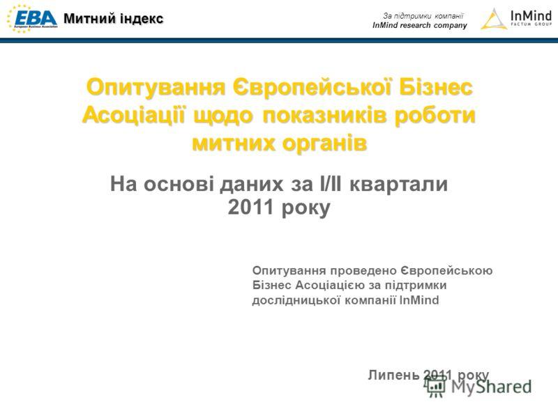 Митний індекс За підтримки компанії InMind research company Опитування Європейської Бізнес Асоціації щодо показників роботи митних органів На основі даних за I/II квартали 2011 року Опитування проведено Європейською Бізнес Асоціацією за підтримки дос