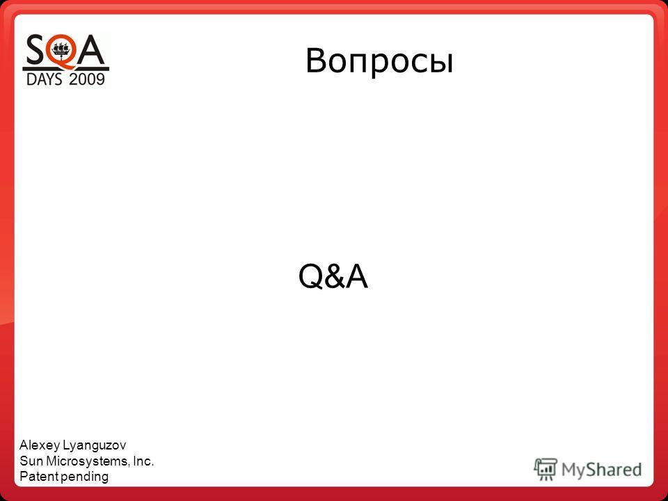 Вопросы Q&A Alexey Lyanguzov Sun Microsystems, Inc. Patent pending