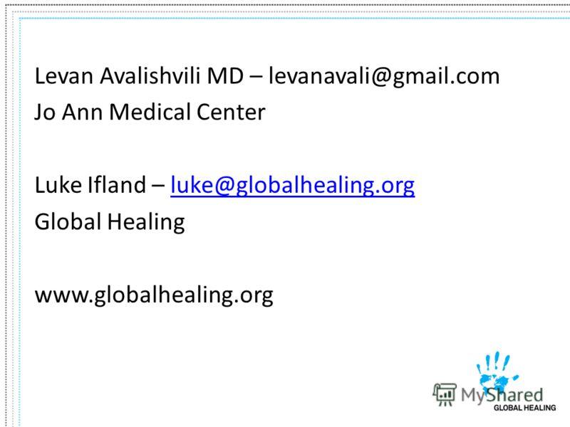 Levan Avalishvili MD – levanavali@gmail.com Jo Ann Medical Center Luke Ifland – luke@globalhealing.orgluke@globalhealing.org Global Healing www.globalhealing.org